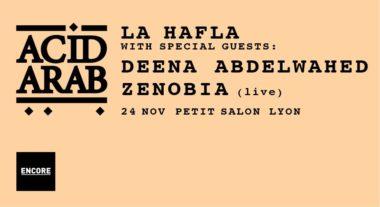 Encore : La Hafla w/ Acid Arab ⏤ Deena Abdelwahed ⏤ Zenobia