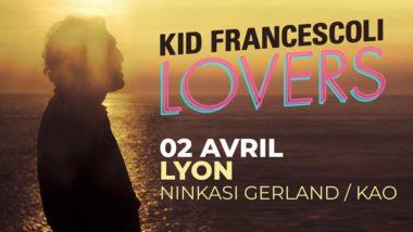 Kid Francescoli • Ninkasi Gerland / Kao