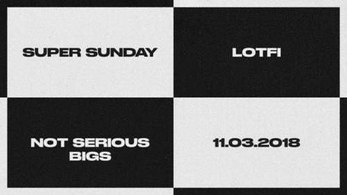 Super Sunday — Lotfi & Not Serious Bigs