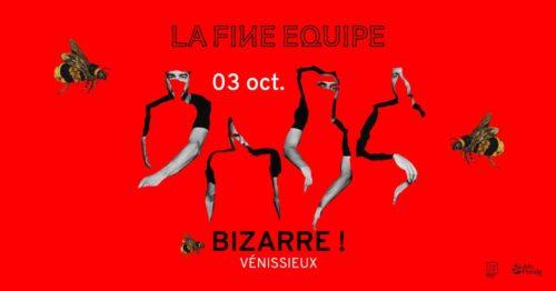La Fine Equipe + Faya Braz à Bizarre!
