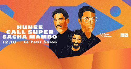 Papa Maman présente Hunee, Call Super et Sacha Mambo - avec MX !