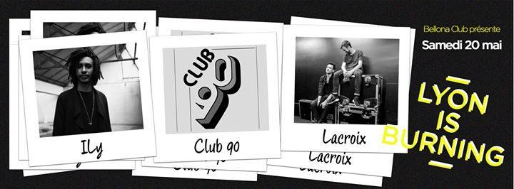 Lyon is burning #3 avec ILy, Club 90's, Lacroix.