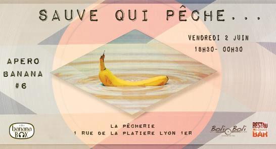 Apéro Banana #6 Sauve qui pêche