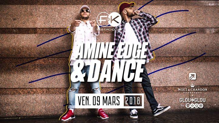F&K invite Amine Edge & Dance !