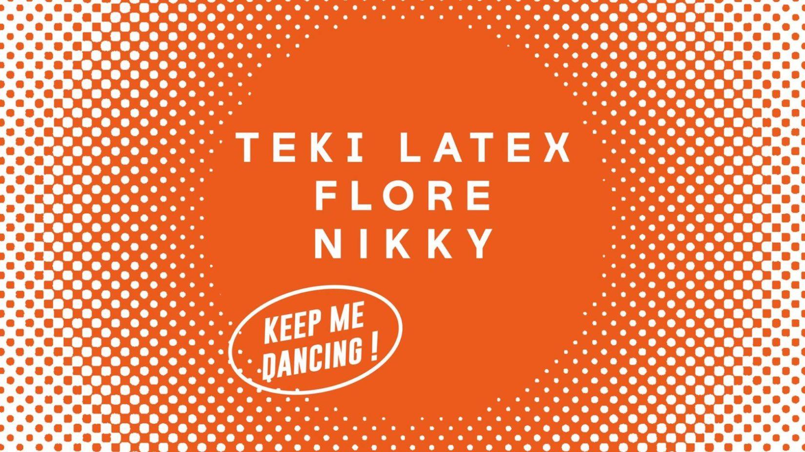 Keep me dancing ! - TEKI LATEX / FLORE / NIKKY