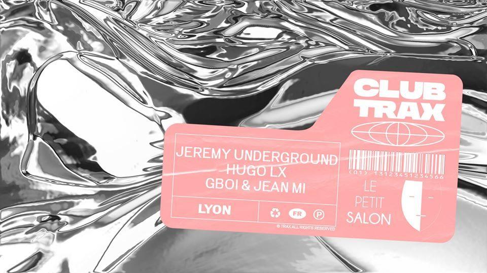Club Trax x Le Petit Salon : Jeremy Underground & guests
