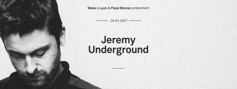 MAKE x LYON & PAPA MAMAN présentent Jeremy Underground