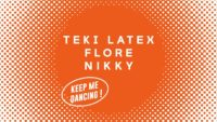 Keep me dancing ! - TEKI LATEX / FLORE / NIKKY