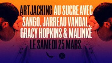 Artjacking x Le Sucre : Sango, Jarreau Vandal, Gracy Hopkins